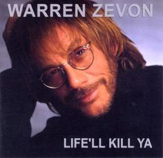 """Warren Zevon. Genius son of a Russian gangster. Writer of one of the greatest songs of all time, """"Lawyers, Guns, and Money."""" Wonderful live. Gone far too soon. Also spoke my favorite quote during his last visit with David Letterman, referring to the fact that life is, indeed, short: """"Enjoy every sanwich."""" Words to live by. Rest in peace, Warren."""