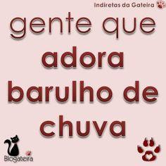 Blogateira: GENTE QUE ADORA BARULHO DE CHUVA