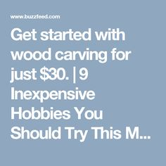 Get started with wood carving for just $30. | 9 Inexpensive Hobbies You Should Try This Month