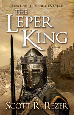 The Leper King: Book One of the Magdalen Cycle Baldwin Iv Of Jerusalem, King Of Jerusalem, Best Historical Dramas, Historical Fiction Books, King Baldwin, Facebook Book, King Book, Early Middle Ages, Writing Art