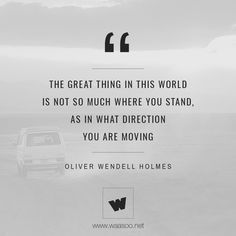 """""""The great thing in this world is not so much where you stand, as in what direction you are moving."""" - Oliver Wendell Holmes  #Quote #Motivation"""