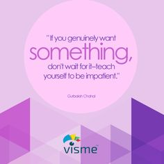 """""""If you genuinely want something, don't wait for it-teach yourself to be impatient."""" Gurbaksh Chahal Motivational Quotes #StartupQuotes #LifeQuotes"""