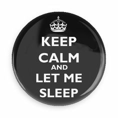 Funny Buttons - Custom Buttons - Promotional Badges - Keep Calm Pins - Wacky Buttons - Keep calm and let me sleep