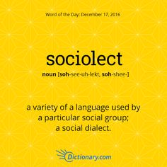 Dictionary.com's Word of the Day - sociolect - a variety of a language used by a particular social group.