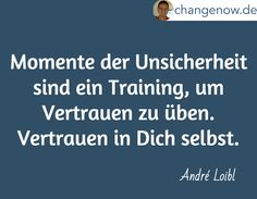 Momente der Unsicherheit sind ein Training, um Vertrauen zu üben. Vertrauen in Dich selbst. / André Loibl