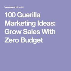 100 Guerilla Marketing Ideas: Grow Sales With Zero Budget