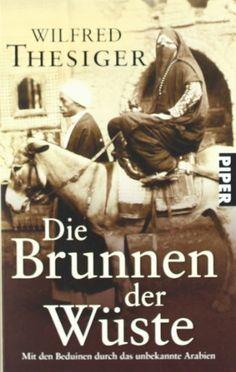 Die Brunnen der Wüste: Mit den Beduinen durch das unbekannte Arabien / Wilfred Thesiger