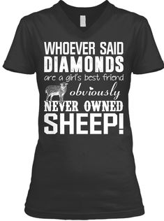 Whoever Said Diamonds Are A Girls Best Friend Obviously Never Owned Sheep! Black T-Shirt Front