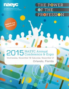 Yearly Conference: National Association for the Education of Young Children   NAEYC Annual Conference and Expo - This year it's Nov. 2-5, 2016