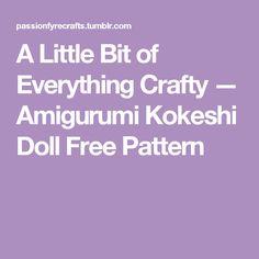 A Little Bit of Everything Crafty — Amigurumi Kokeshi Doll Free Pattern