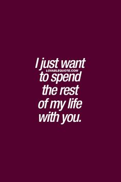I just want to spend the rest of my life with you. ❤ #withyou #couplequotes #relationshipquotes #lovequotes ❤ Lovable Quote