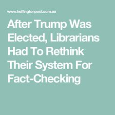 After Trump Was Elected, Librarians Had To Rethink Their System For Fact-Checking