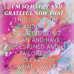 I am so happy and grateful now that . this is my life, and as a creative being I can and have designed and tailored it to exactly what I want. Positive Mantras, Positive Thoughts, Morning Affirmations, Positive Affirmations, Message Quotes, Encouragement Quotes, Love Words, Law Of Attraction, Self Help