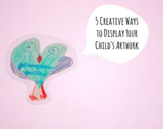 5 Creative Ways  to Display Your  Child's Artwork -- LOVE the original art wall decal idea! BRILLIANT!!!