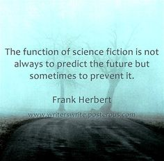 The function of science fiction is not always to predict the future but sometimes to prevent it. Frank Herbert