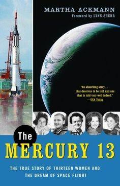 The Mercury 13: The True Story of Thirteen Women and the Dream of Space Flight by Martha Ackmann, Lynn Sherr