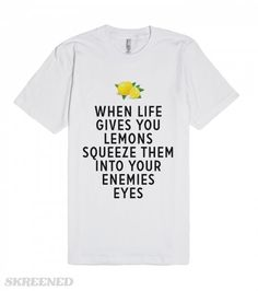 When Life Gives You Lemons...   When life gives you lemons just squeeze them into your enemies eyes. #Skreened