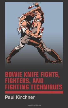 Bowie Knife Fights, Fighters and Fighting Techniques by Paul Kirchner http://www.amazon.com/dp/1581607423/ref=cm_sw_r_pi_dp_TGbNwb1WZP6GS