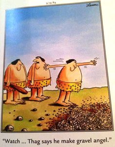 """The Far Side"" by Gary Larson. They're still picking out gravel from Thag's back."