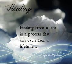 Healing from a loss is a process that can even take a lifetime...