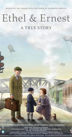 Directed by Roger Mainwood.  With Jim Broadbent, Brenda Blethyn, Luke Treadaway, Pam Ferris. This hand drawn animated film, based on the award winning graphic novel by Raymond Briggs, is an intimate and affectionate depiction of the life and times of his parents, two ordinary Londoners living through extraordinary events.