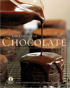 Essence of Chocolate: Recipes for Baking and Cooking with Fine Chocolate: Robert Steinberg, John Scharffenberger: 9781401302382: Amazon.com: Books