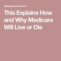 This Explains How and Why Medicare Will Live or Die