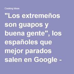 """""""Los extremeños son guapos y buena gente"""", los españoles que mejor parados salen en Google - Cooking Ideas"""