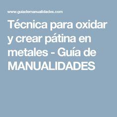 Técnica para oxidar y crear pátina en metales - Guía de MANUALIDADES
