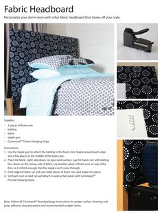 Personalize your dorm room with a fun fabric headboard that shows off your style.