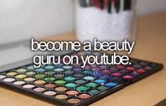 become a beauty guru on youtube.