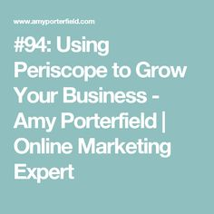 #94: Using Periscope to Grow Your Business - Amy Porterfield | Online Marketing Expert