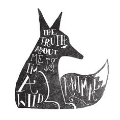 art prints - THE TRUTH ABOUT ME IS, I'M A WILD ANIMAL... by Matthew Taylor Wilson. C