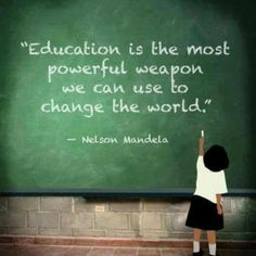 Education is the most powerful weapon we can use to change the world ( #education #makeadifference #lovelife)