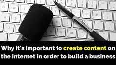 Why it's important to create #content on the internet in order to build a #business: http://brandonline.michaelkidzinski.ws/why-its-important-to-create-content-on-the-internet-in-order-to-build-a-business/