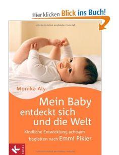 Mein Baby entdeckt sich und die Welt: Kindliche Entwicklung achtsam begleiten nach Emmi Pikler: Amazon.de: Monika Aly: Bücher