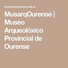 MusarqOurense | Museo Arqueolóxico Provincial de Ourense