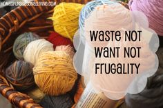 Waste Not, Want Not Frugality - Homespun Seasonal Living