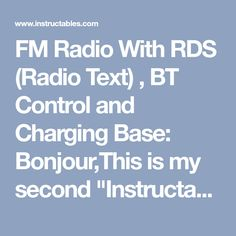 """FM Radio With RDS (Radio Text) , BT Control and Charging Base: Bonjour,This is my second """"Instructables"""" .As I like to make not very usefull things, here is my last project:This a FM radio with Radio Text with a charging base and which can be monitored via Bluetooth and an Android APPTherefore I will present ... Arduino Radio, Arduino Parts, Hifi Amplifier, Galaxy Note 3, Bluetooth, Android, Base, Electronics, Bonjour"""
