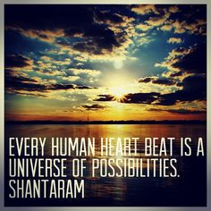 Every human heartbeat is a universe of possibilities #shantaram #travel #quote