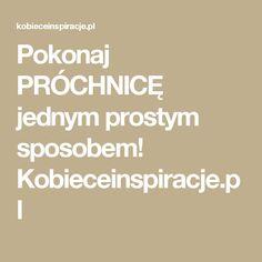 Pokonaj PRÓCHNICĘ jednym prostym sposobem! Kobieceinspiracje.pl