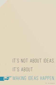 It´s not about ideas. It´s about making ideas happen