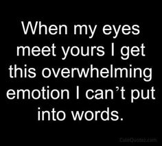 I've got the words.I look at you and get more butterflies. Couple Quotes, New Quotes, True Quotes, Inspirational Quotes, Smile Quotes, Qoutes, Heart Quotes, Your Eyes Quotes, Happy Quotes