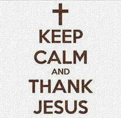 Keep Calm and Thank Jesus