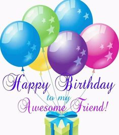 Best Birthday Quotes : Happy Birthday to my Awesome Friend! God bless you with love and joy. Happy Birthday Wishes Cards, Happy Birthday Friend, Birthday Blessings, Happy Birthday Pictures, Happy Birthday Beautiful Friend, Happy Birthdays, Sister Birthday, Birthday Wishes Quotes, Birthday Sayings
