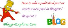 How to Edit a Published Post or Create a New Post in Blogger/ Blogspot ? ~ Blogger Explorer
