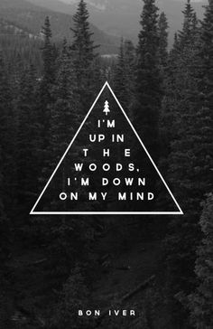 Woods -- Bon Iver Art Print by Zeke Tucker Banners, Indie, Arctic Monkeys, Music Lyrics, Lyric Quotes, Inspire Me, Wise Words, Decir No, Quotes To Live By