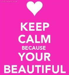 Keep Calm Your Beautiful quotes beautiful quotes positive quotes