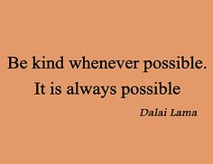 Be kind whenever possible. It is always possible. - Dalai Lama #kindness #altruism