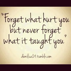 Forget what hurt you...